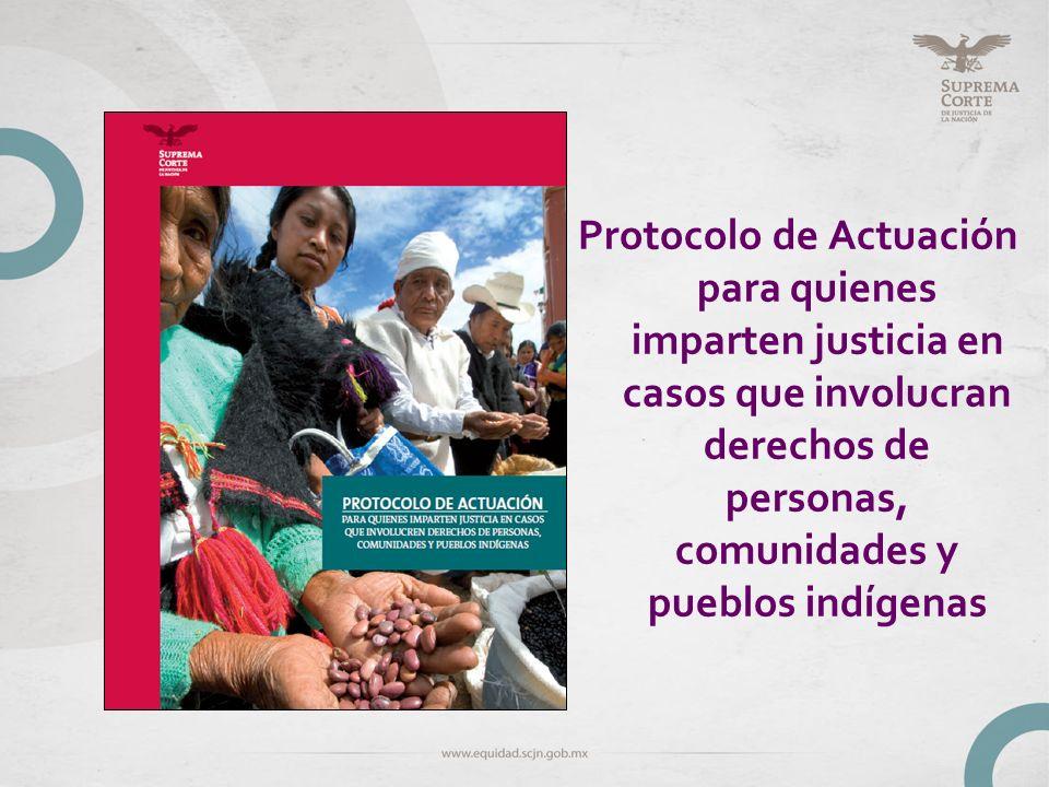 Protocolo de Actuación para quienes imparten justicia en casos que involucran derechos de personas, comunidades y pueblos indígenas