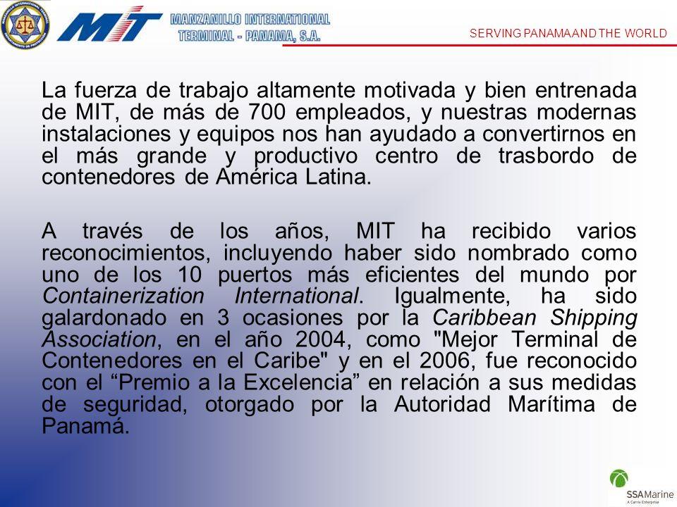 La fuerza de trabajo altamente motivada y bien entrenada de MIT, de más de 700 empleados, y nuestras modernas instalaciones y equipos nos han ayudado a convertirnos en el más grande y productivo centro de trasbordo de contenedores de América Latina.