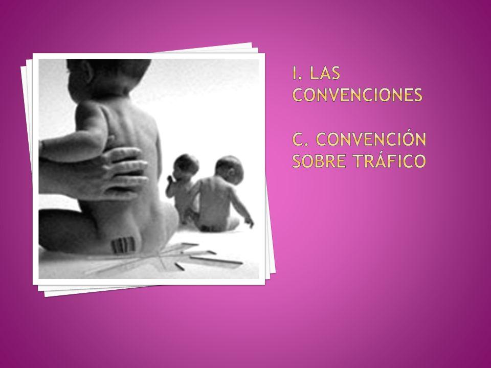 i. Las convenciones c. Convención sobre tráfico