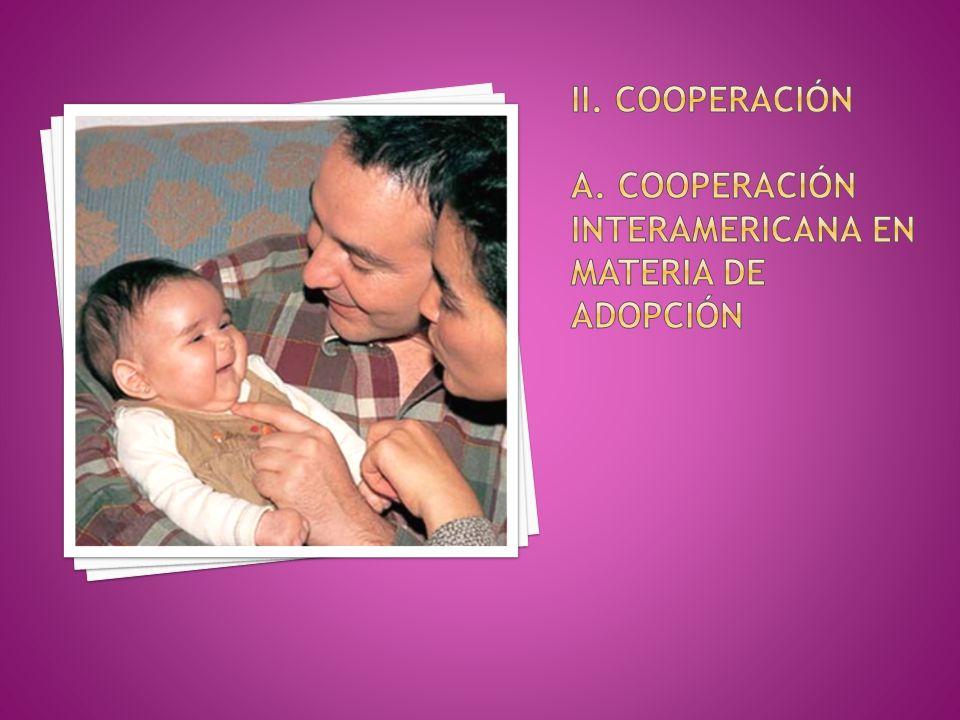 ii. Cooperación a. Cooperación interamericana En materia de adopción