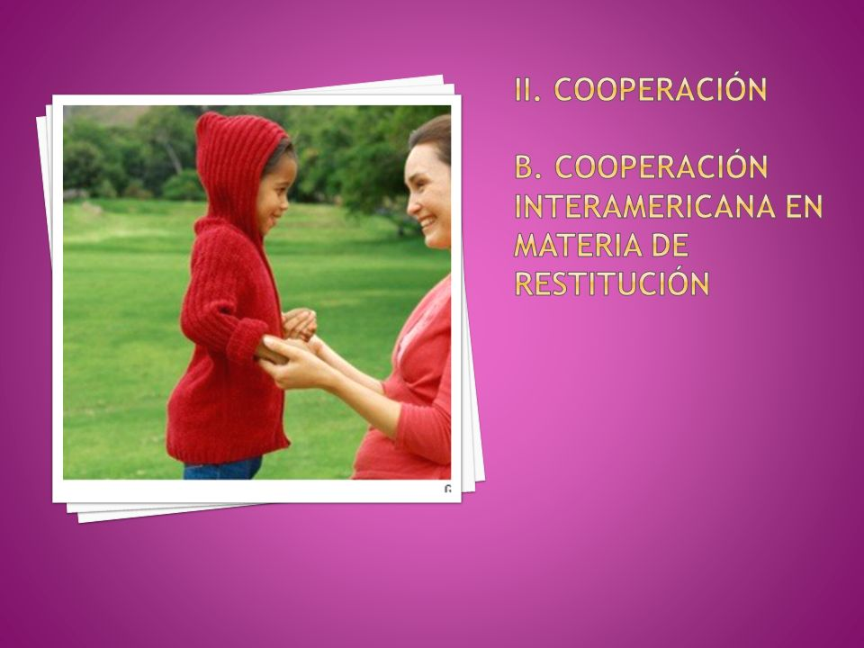 ii. Cooperación b. Cooperación interamericana en materia de restitución