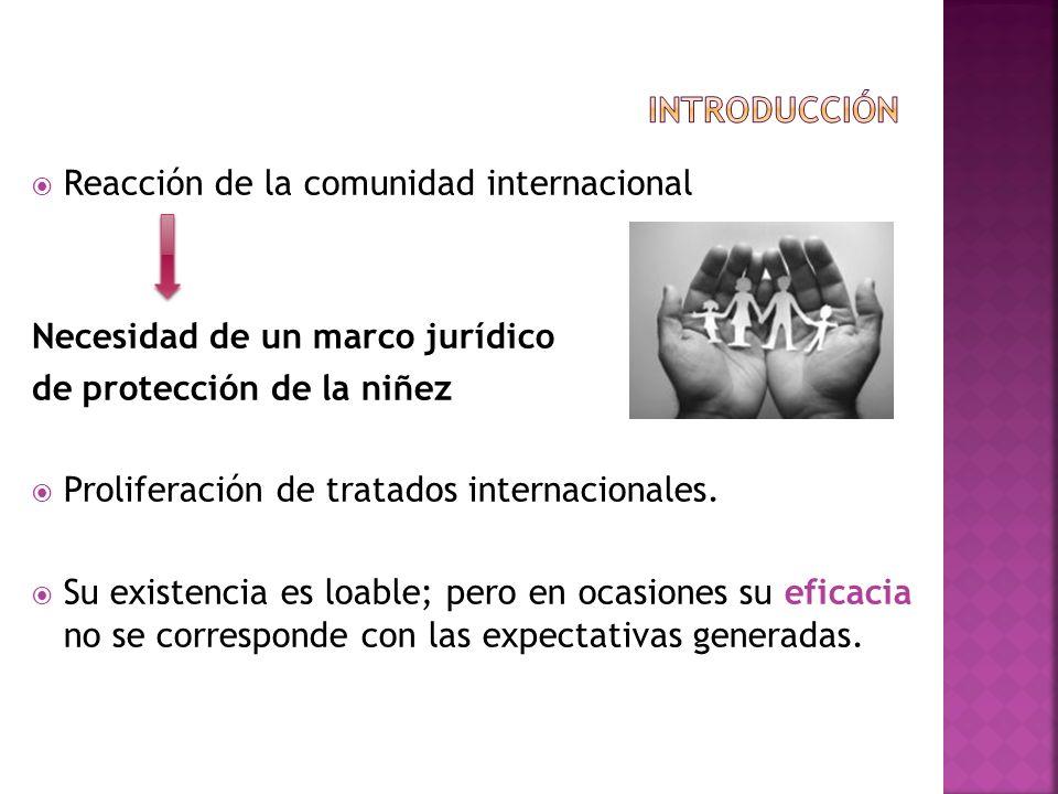 introducción Reacción de la comunidad internacional. Necesidad de un marco jurídico. de protección de la niñez.