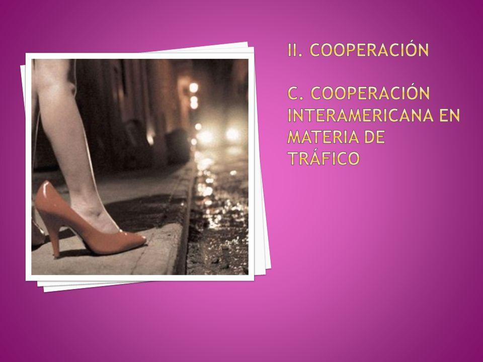 ii. Cooperación c. Cooperación interamericana en materia de tráfico