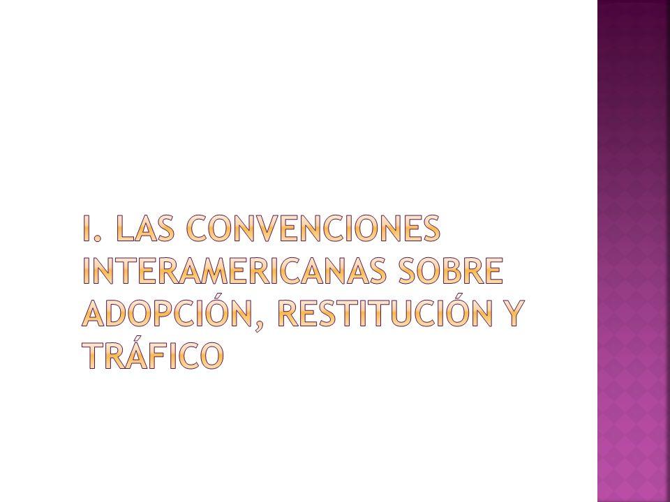 i. Las convenciones interamericanas sobre adopción, restitución y tráfico