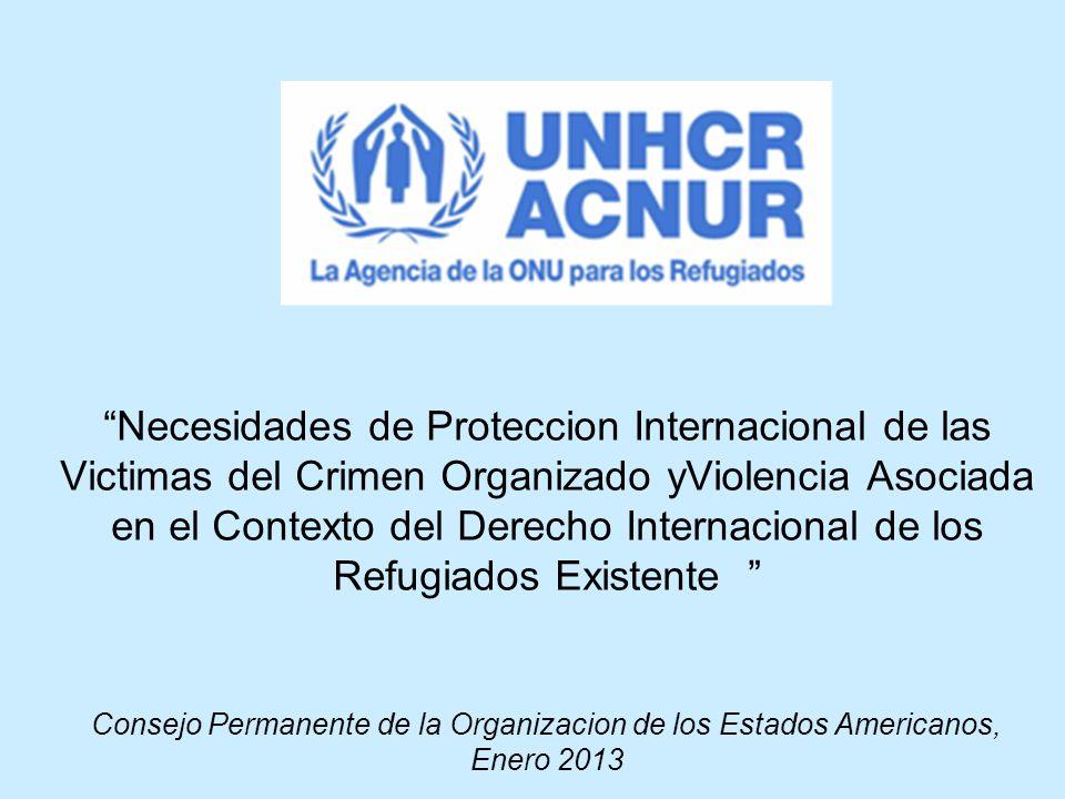 Necesidades de Proteccion Internacional de las Victimas del Crimen Organizado yViolencia Asociada en el Contexto del Derecho Internacional de los Refugiados Existente Consejo Permanente de la Organizacion de los Estados Americanos, Enero 2013