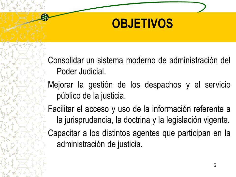 OBJETIVOS Consolidar un sistema moderno de administración del Poder Judicial.