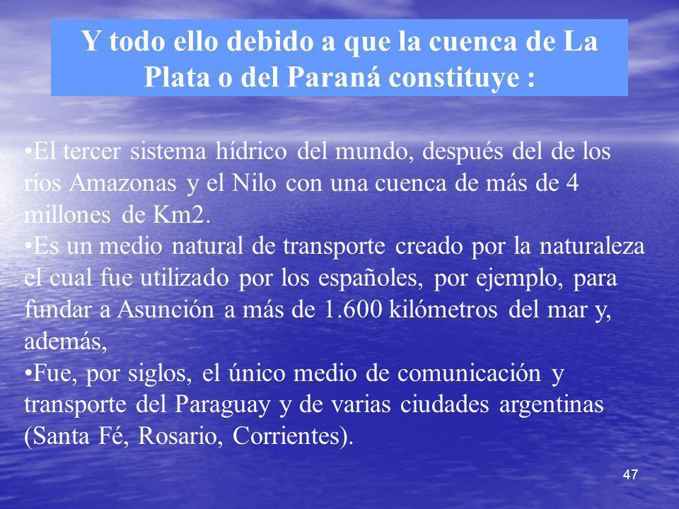 Y todo ello debido a que la cuenca de La Plata o del Paraná constituye :