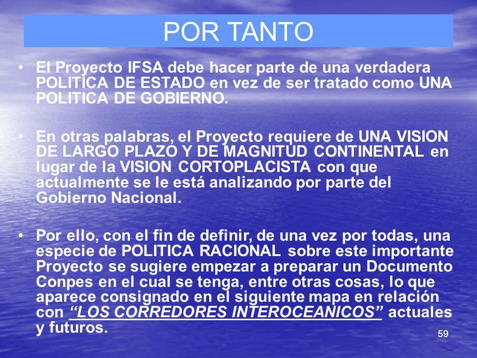 POR TANTOEl Proyecto IFSA debe hacer parte de una verdadera POLITICA DE ESTADO en vez de ser tratado como UNA POLITICA DE GOBIERNO.