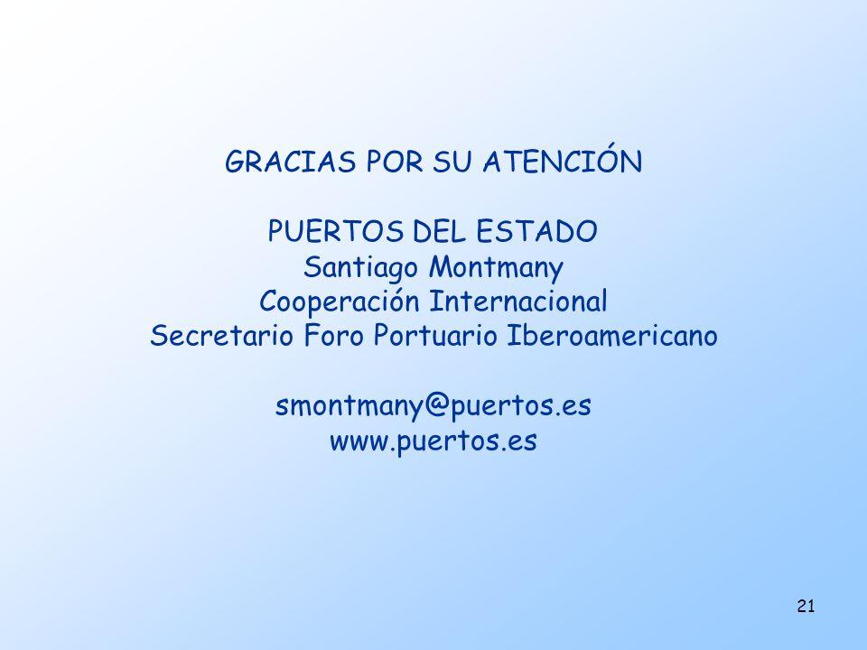 GRACIAS POR SU ATENCIÓN PUERTOS DEL ESTADO Santiago Montmany Cooperación Internacional Secretario Foro Portuario Iberoamericano smontmany@puertos.es www.puertos.es