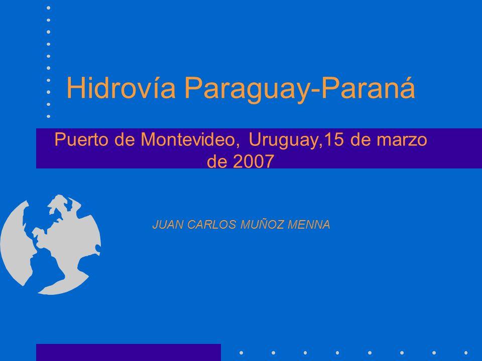 Hidrovía Paraguay-Paraná Puerto de Montevideo, Uruguay,15 de marzo de 2007 JUAN CARLOS MUÑOZ MENNA