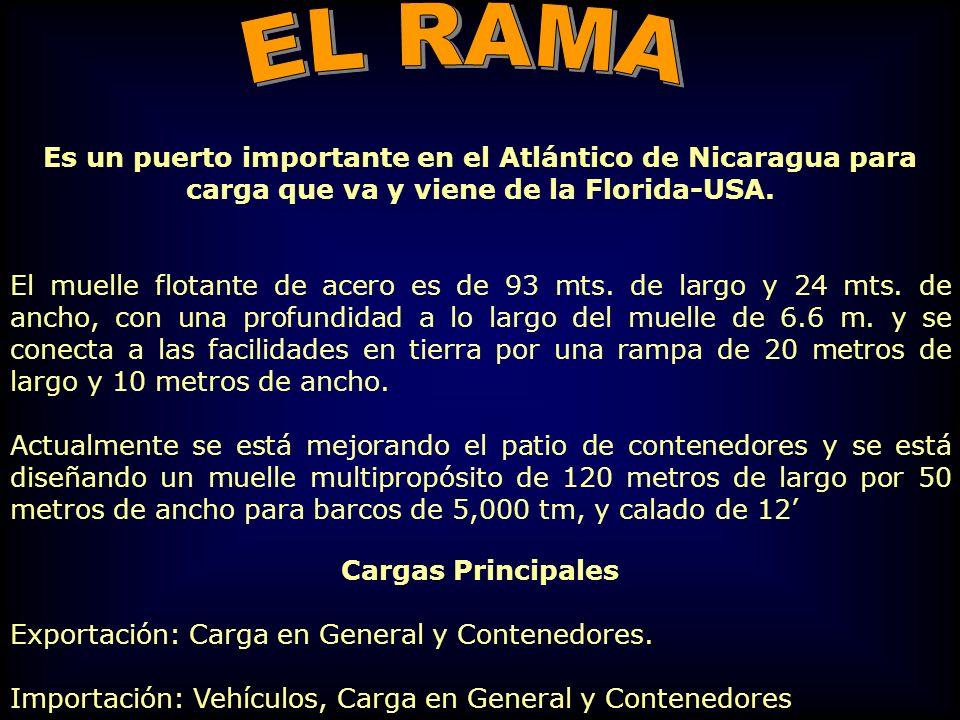 EL RAMA Es un puerto importante en el Atlántico de Nicaragua para carga que va y viene de la Florida-USA.