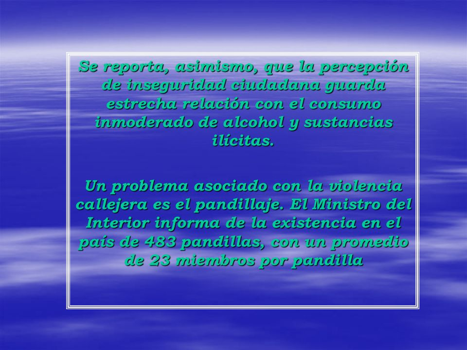 Se reporta, asimismo, que la percepción de inseguridad ciudadana guarda estrecha relación con el consumo inmoderado de alcohol y sustancias ilícitas.