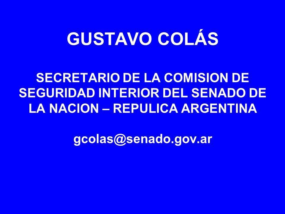 GUSTAVO COLÁS SECRETARIO DE LA COMISION DE SEGURIDAD INTERIOR DEL SENADO DE LA NACION – REPULICA ARGENTINA gcolas@senado.gov.ar