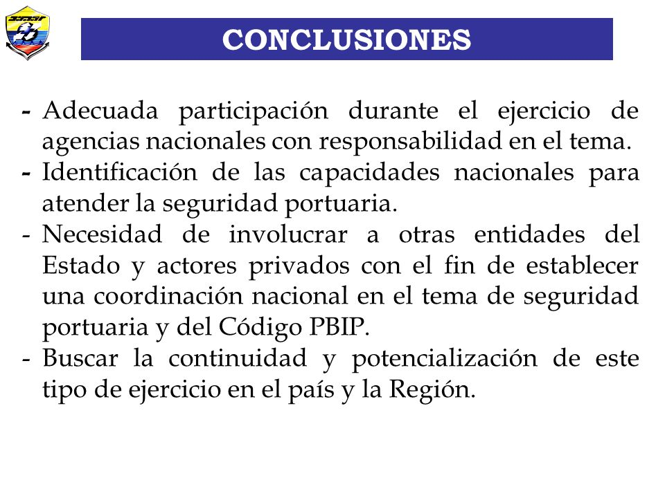 CONCLUSIONES CONCLUSIONES. - Adecuada participación durante el ejercicio de agencias nacionales con responsabilidad en el tema.