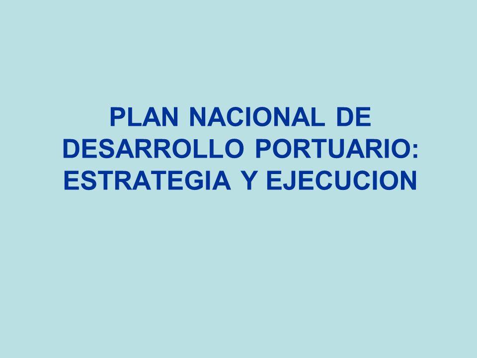 PLAN NACIONAL DE DESARROLLO PORTUARIO: ESTRATEGIA Y EJECUCION