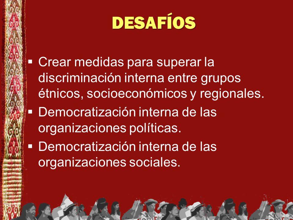 DESAFÍOS Crear medidas para superar la discriminación interna entre grupos étnicos, socioeconómicos y regionales.