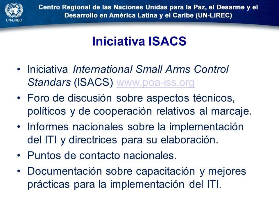 Iniciativa ISACS Iniciativa International Small Arms Control Standars (ISACS) www.poa-iss.org.