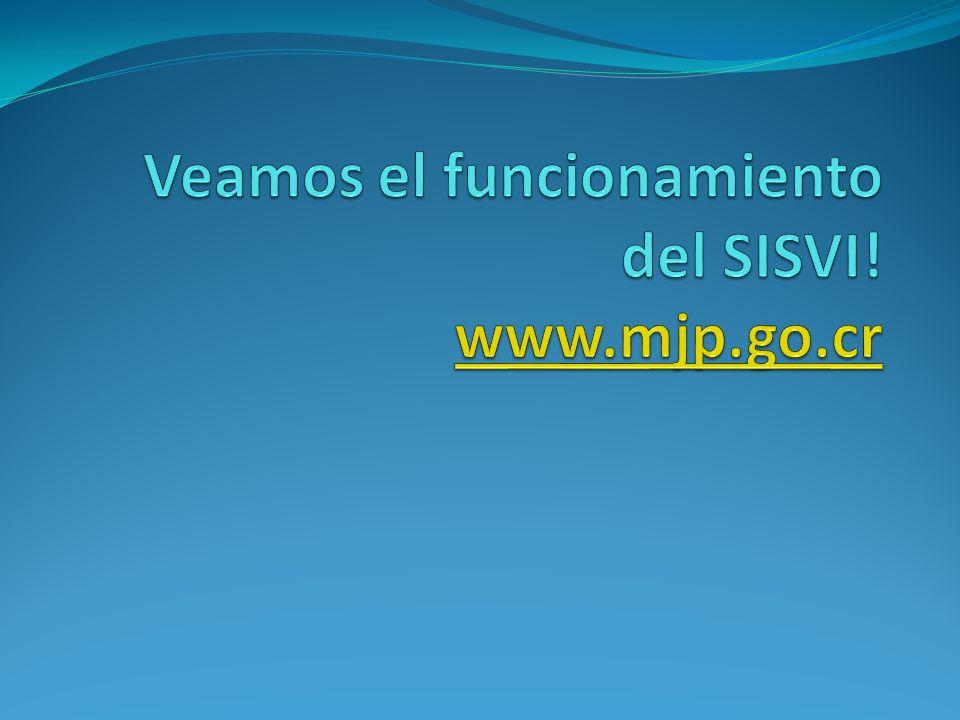 Veamos el funcionamiento del SISVI! www.mjp.go.cr