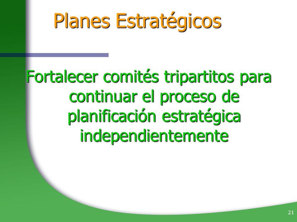 Planes EstratégicosFortalecer comités tripartitos para continuar el proceso de planificación estratégica independientemente.