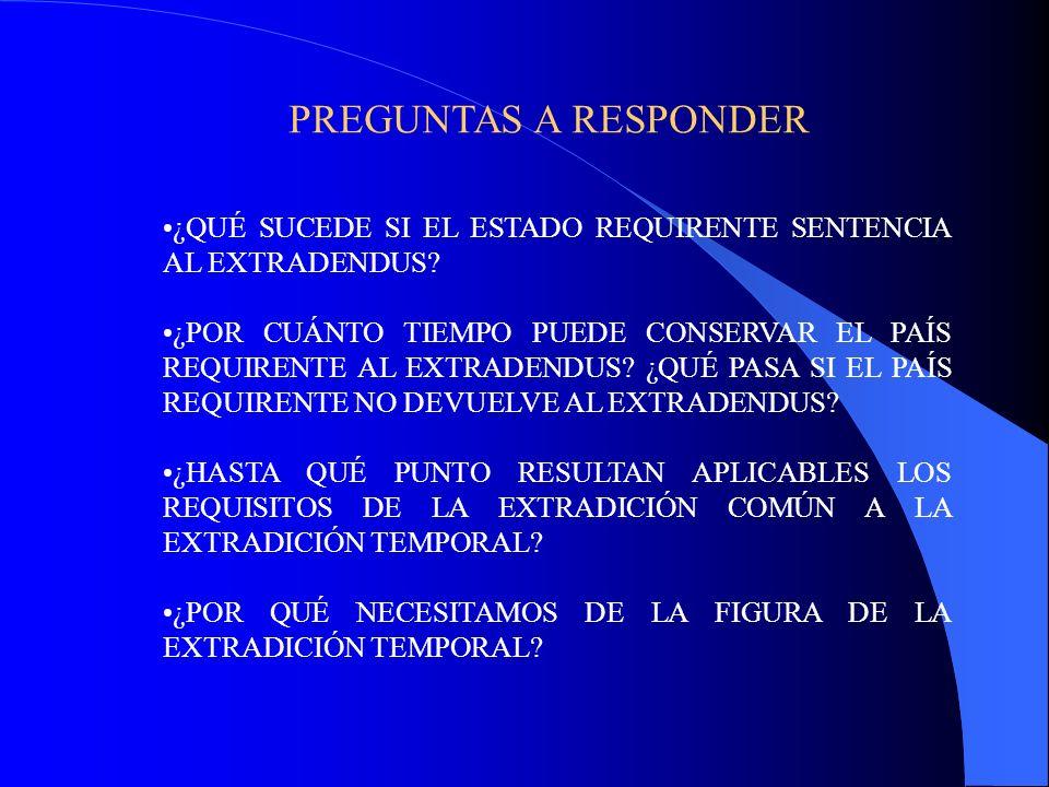PREGUNTAS A RESPONDER ¿QUÉ SUCEDE SI EL ESTADO REQUIRENTE SENTENCIA AL EXTRADENDUS