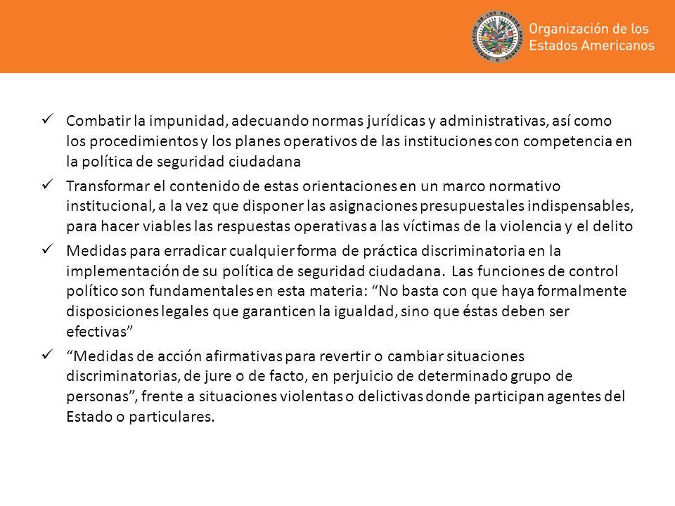 Combatir la impunidad, adecuando normas jurídicas y administrativas, así como los procedimientos y los planes operativos de las instituciones con competencia en la política de seguridad ciudadana