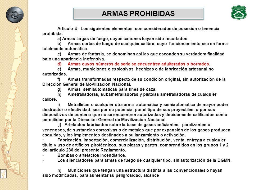 ARMAS PROHIBIDAS Artículo 4.- Los siguientes elementos son considerados de posesión o tenencia prohibida: