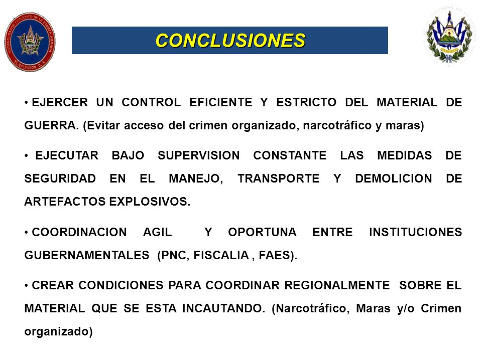 CONCLUSIONESEJERCER UN CONTROL EFICIENTE Y ESTRICTO DEL MATERIAL DE GUERRA. (Evitar acceso del crimen organizado, narcotráfico y maras)