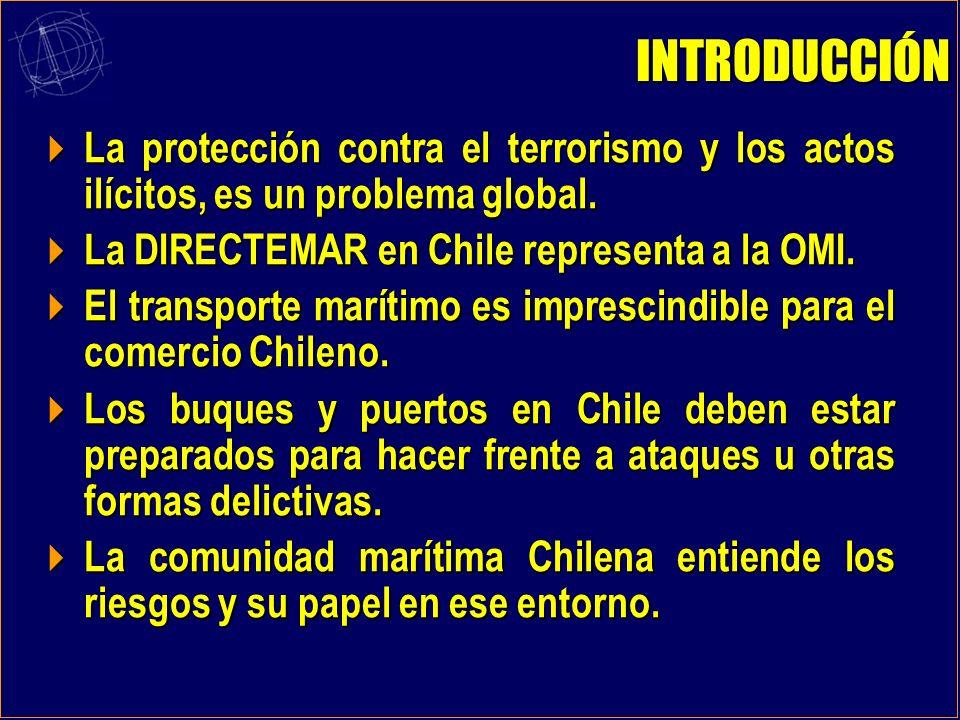 INTRODUCCIÓN La protección contra el terrorismo y los actos ilícitos, es un problema global. La DIRECTEMAR en Chile representa a la OMI.