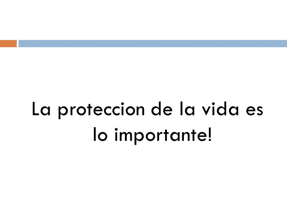 La proteccion de la vida es lo importante!