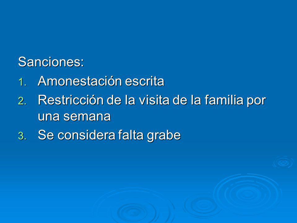 Sanciones:Amonestación escrita.Restricción de la visita de la familia por una semana.