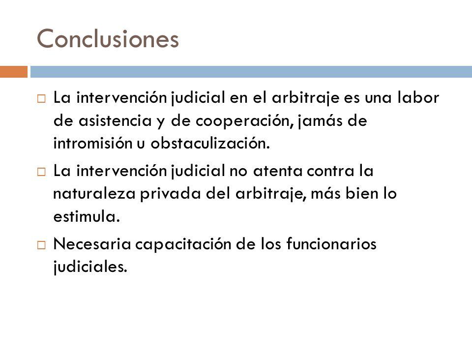 ConclusionesLa intervención judicial en el arbitraje es una labor de asistencia y de cooperación, jamás de intromisión u obstaculización.