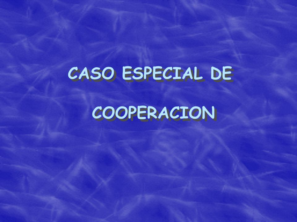 CASO ESPECIAL DE COOPERACION
