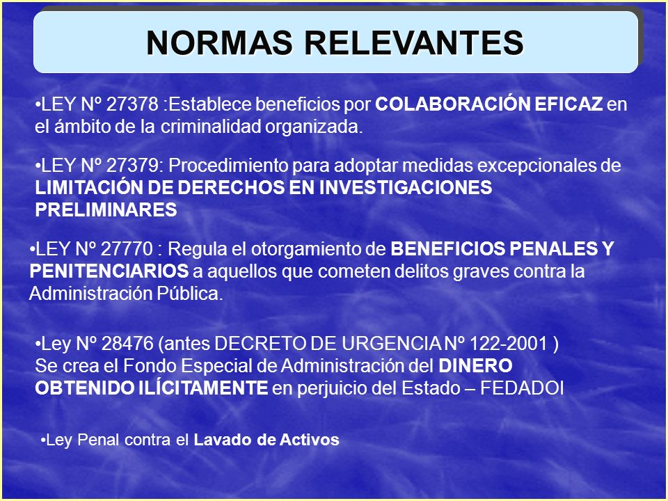 NORMAS RELEVANTESLEY Nº 27378 :Establece beneficios por COLABORACIÓN EFICAZ en el ámbito de la criminalidad organizada.