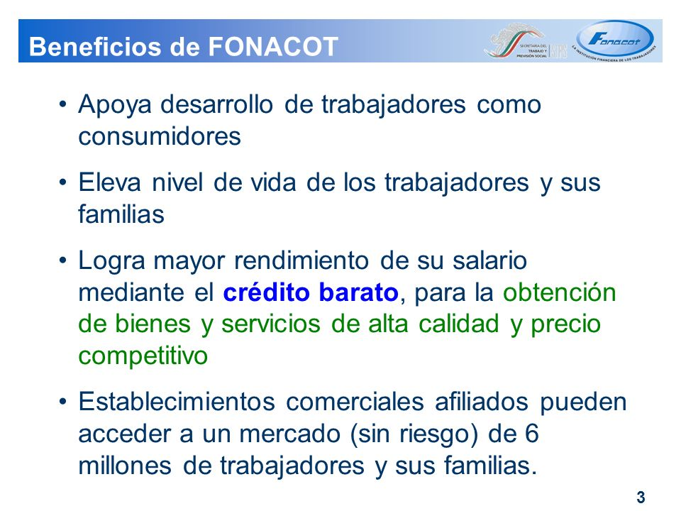Beneficios de FONACOT Apoya desarrollo de trabajadores como consumidores. Eleva nivel de vida de los trabajadores y sus familias.