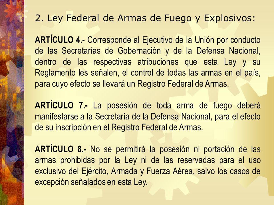 2. Ley Federal de Armas de Fuego y Explosivos: