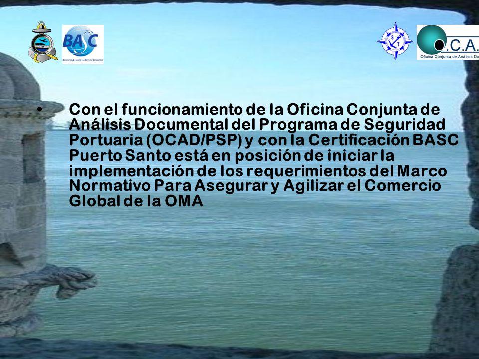 Con el funcionamiento de la Oficina Conjunta de Análisis Documental del Programa de Seguridad Portuaria (OCAD/PSP) y con la Certificación BASC Puerto Santo está en posición de iniciar la implementación de los requerimientos del Marco Normativo Para Asegurar y Agilizar el Comercio Global de la OMA