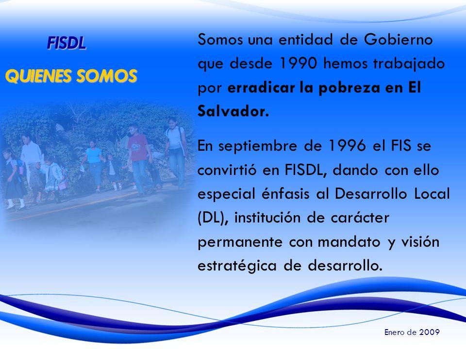 Somos una entidad de Gobierno que desde 1990 hemos trabajado por erradicar la pobreza en El Salvador.