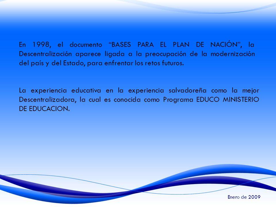 En 1998, el documento BASES PARA EL PLAN DE NACIÓN , la Descentralización aparece ligada a la preocupación de la modernización del país y del Estado, para enfrentar los retos futuros.