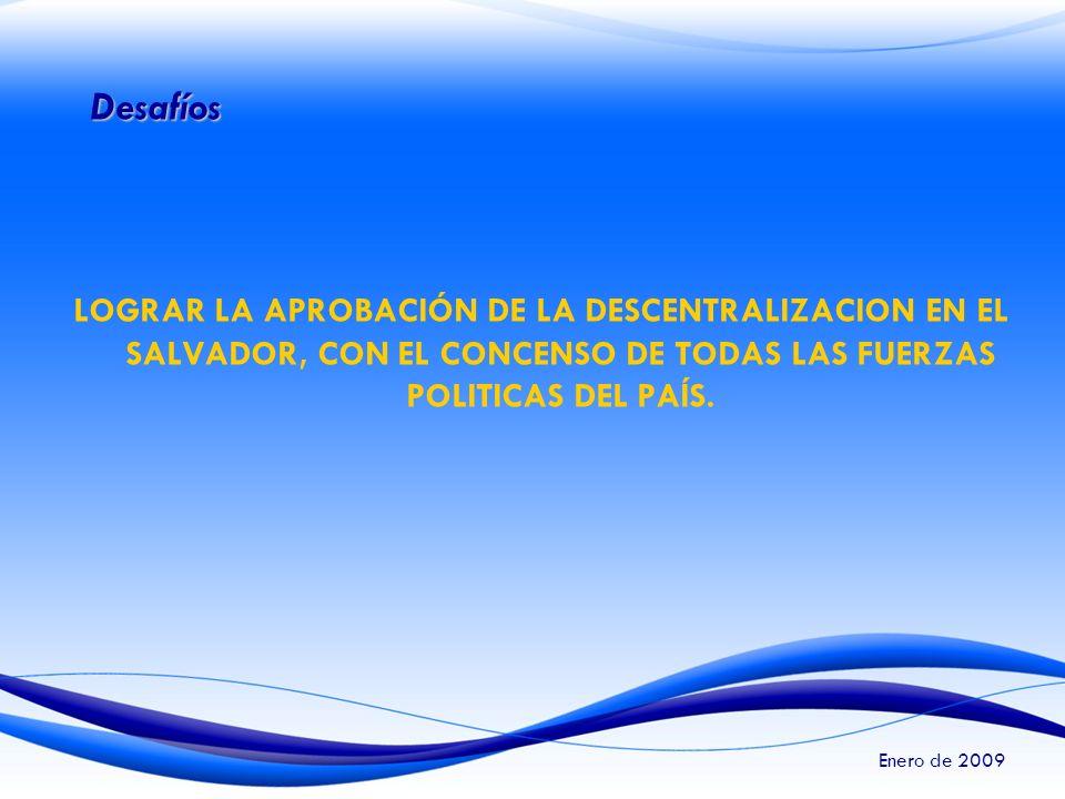 Desafíos LOGRAR LA APROBACIÓN DE LA DESCENTRALIZACION EN EL SALVADOR, CON EL CONCENSO DE TODAS LAS FUERZAS POLITICAS DEL PAÍS.