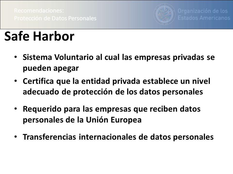 Recomendaciones: Protección de Datos Personales. Safe Harbor. Sistema Voluntario al cual las empresas privadas se pueden apegar.