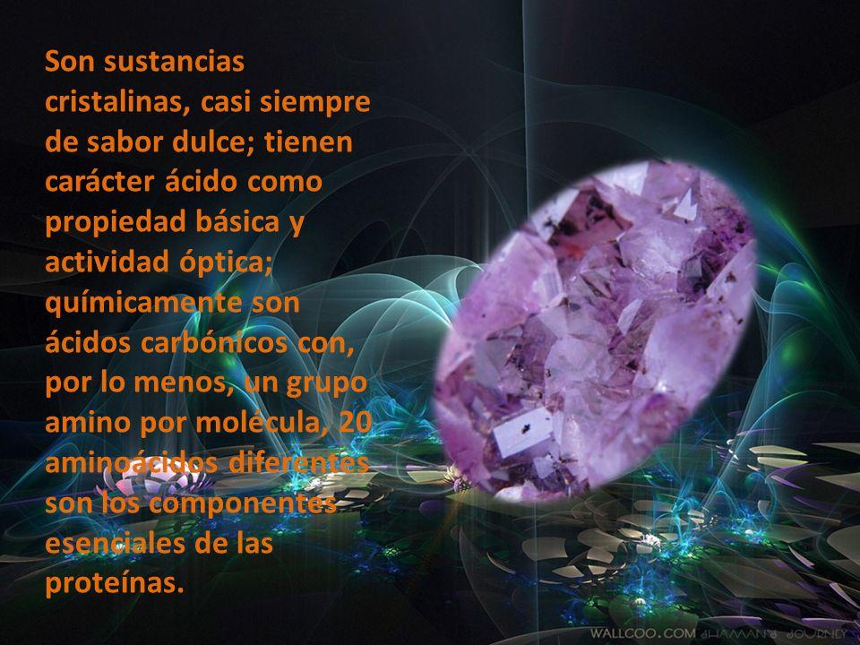 Son sustancias cristalinas, casi siempre de sabor dulce; tienen carácter ácido como propiedad básica y actividad óptica; químicamente son ácidos carbónicos con, por lo menos, un grupo amino por molécula, 20 aminoácidos diferentes son los componentes esenciales de las proteínas.