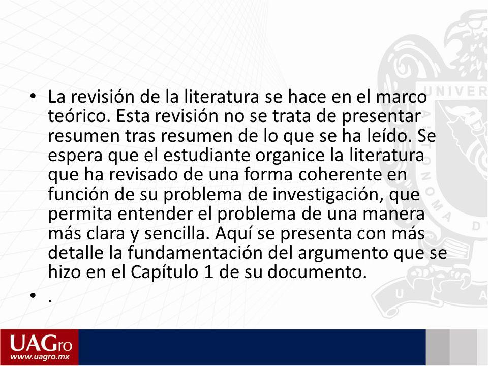 La revisión de la literatura se hace en el marco teórico