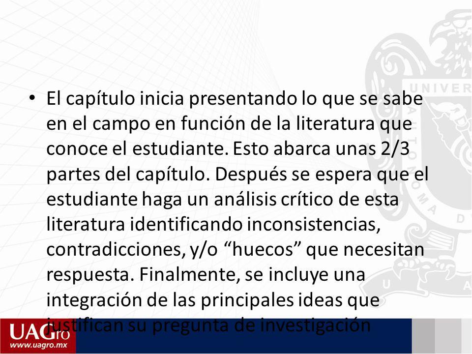 El capítulo inicia presentando lo que se sabe en el campo en función de la literatura que conoce el estudiante.