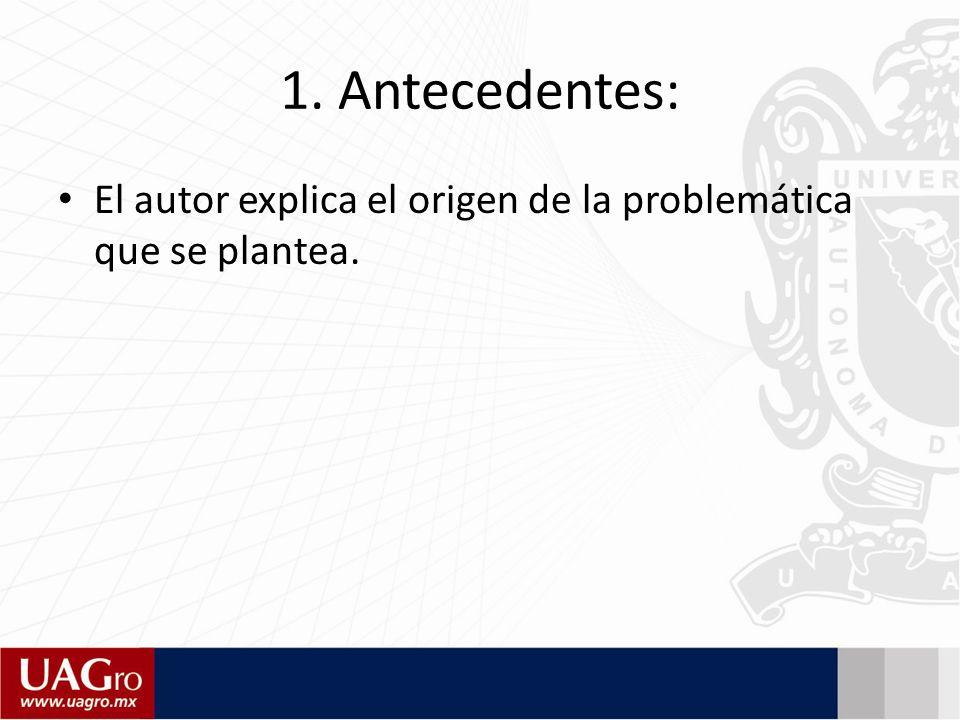1. Antecedentes: El autor explica el origen de la problemática que se plantea.