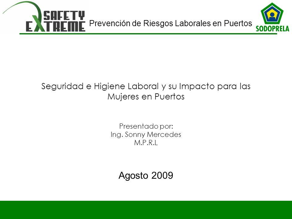 Seguridad e Higiene Laboral y su Impacto para las Mujeres en Puertos Presentado por: Ing. Sonny Mercedes M.P.R.L