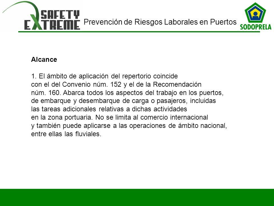 Alcance 1. El ámbito de aplicación del repertorio coincide. con el del Convenio núm. 152 y el de la Recomendación.