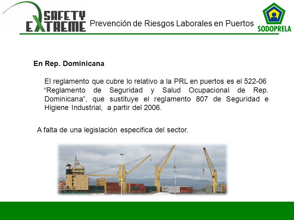 En Rep. Dominicana El reglamento que cubre lo relativo a la PRL en puertos es el 522-06.