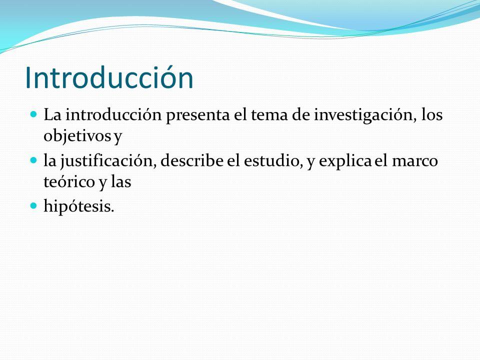 Introducción La introducción presenta el tema de investigación, los objetivos y.