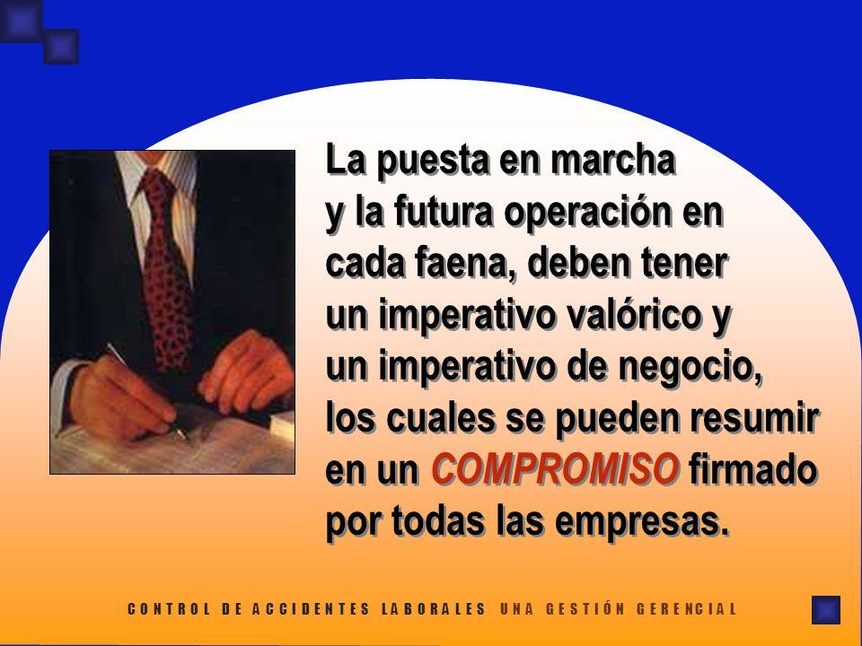 La puesta en marcha y la futura operación en cada faena, deben tener un imperativo valórico y un imperativo de negocio, los cuales se pueden resumir en un COMPROMISO firmado por todas las empresas.