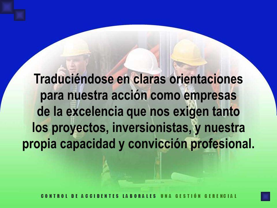 Traduciéndose en claras orientaciones para nuestra acción como empresas de la excelencia que nos exigen tanto los proyectos, inversionistas, y nuestra propia capacidad y convicción profesional.
